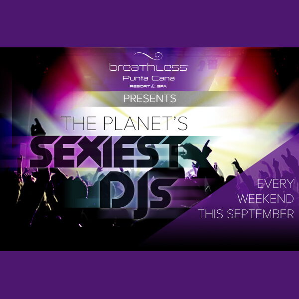 Breathless 174 Punta Cana Rocks The Party With Planet S Sexiest Djs Timeshare News Amp Magazine